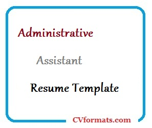 Administrative Assistant Resume Template from cvformats.com